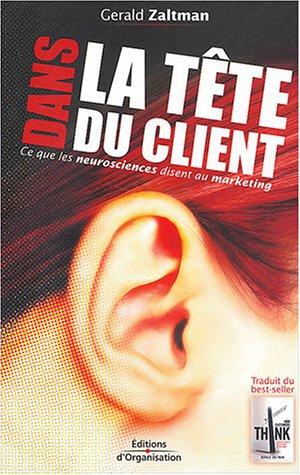 Dans la tête du client: Ce que les neurosciences disent au marketing par Gerald Zaltman