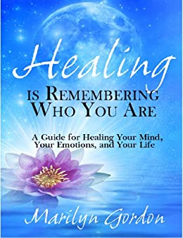 Healing is Remembering Who You Are: A Guide for Healing Your Mind, Your Emotions, and Your Life (English Edition) par [Gordon, Marilyn]