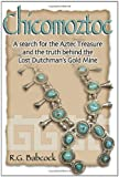 Chicomoztoc: A Search for the Aztec Treasure and the Truth Behind the Lost Dutchman's Gold Mine