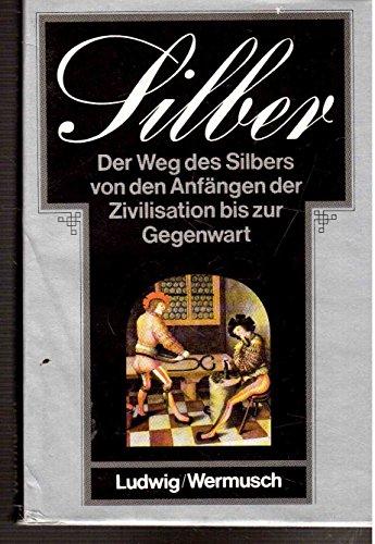 Silber. Aus der Geschichte eines Edelmetalls. 62 Abbn., 16 Farbfotos.