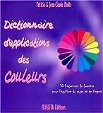 Image de Dictionnaire d'applications des couleurs : 18 couleurs pour la santÿ© des corps physique et subtils