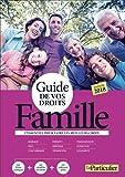 Guide de vos droits Famille 2018: Mariage, PACS, concubinage, enfants, héritage, séparation, transmission, donation, solidarité
