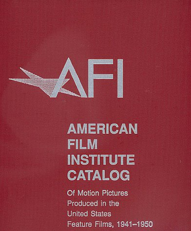 American Film Institute Catalog Motion: Feature Films, 1941-1950 (American Film Institute Catalog of Motion Pictures Produced in the United States)