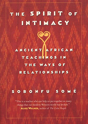 The Spirit of Intimacy: Ancient Teachings in the Ways of Relationships por Sobonfu Some