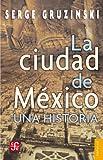 La ciudad de México: Una historia (Coleccion Popular (Fondo de Cultura Economica) nº 566) (Spanish Edition)
