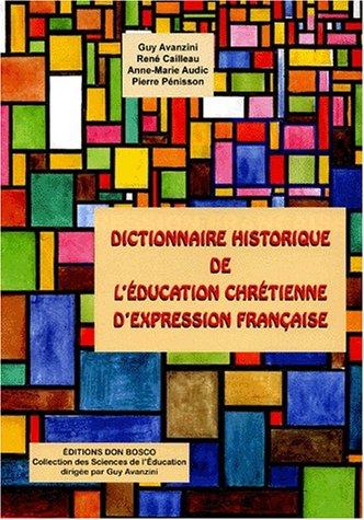 Dictionnaire historique de l'éducation chrétienne d'expression française par Guy Avanzini, René Cailleau, Collectif, Pierre Pénisson