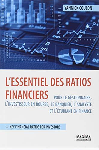 L'essentiel des ratios financiers pour le gestionnnaire, l'investisseur en bourse, le banquier, l'an par Yannick Coulon