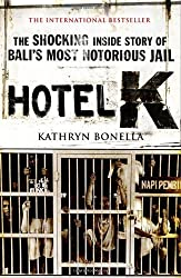 Hotel K: The Shocking Inside Story of Bali's Most Notorious Jail: Written by Kathryn Bonella, 2011 Edition, Publisher: Quercus [Paperback]