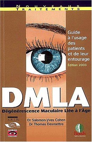 DMLA (Dégérescence Masculaire Liée à l'Âge) : Guide à l'usage des patients par Salomon Yves Cohen