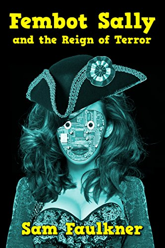 Fembot Sally And The Reign Of Terror (Fembot Sally Book 6) (English Edition) (Austin Fembots Power)