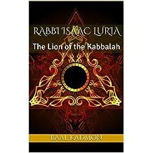 Rabbi Isaac Luria: The Lion of the Kabbalah (Jewish Mystics Book 1) (English Edition)
