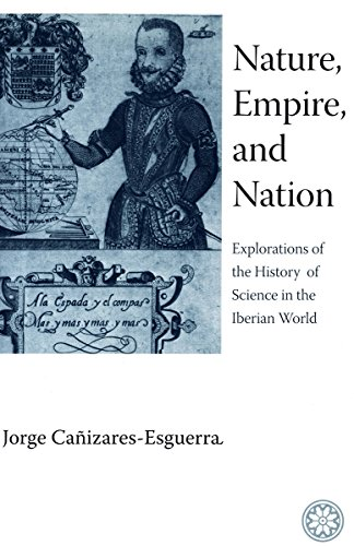 Nature, Empire, and Nation: Explorations of the History of Science in the Iberian World por Jorge Cañizares-Esguerra