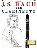 J. S. Bach Per Clarinetto: 10 Pezzi Facili Per Clarinetto Libro Per Principianti