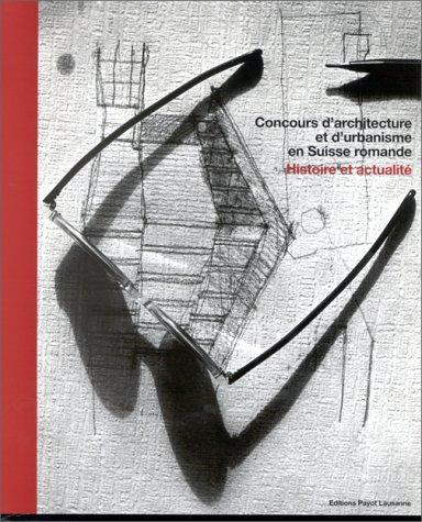 Concours d'architecture et d'urbanisme en Suisse romande: Histoire et actualité par Collectif