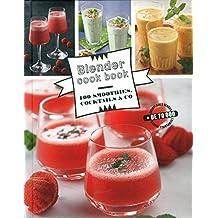 Blender cook book - 100 smoothies, cocktails & co