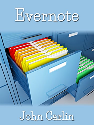 EVERNOTE: Apps, Essentials, Basics, Complete Guide, Mastery, Success, Reference,Tips, Secrets, Shortcuts, Simplified, Made Easy, for Business, Hacks, Research, ... Beginners, Experts (English Edition)