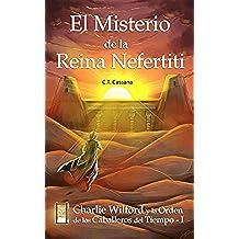 El misterio de la Reina Nefertiti (Charlie Wilford y la Orden de los Caballeros del Tiempo nº 1)