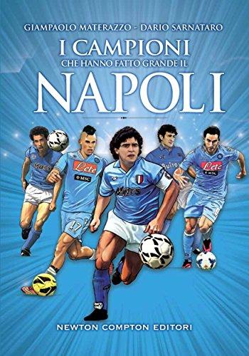 I campioni che hanno fatto grande il Napoli (eNewton Manuali e Guide)