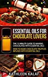 Essential Oils For Chocolate Truffles, Chocolate Candy, and Chocolate Desserts: The 15 Minute Guide To Making Chocolates With Essential Oils-How To Make ... Oils (Essential Oils for Chocolate Lovers)