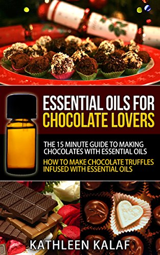 Essential Oils For Chocolate Truffles, Chocolate Candy, and Chocolate Desserts: The 15 Minute Guide To Making Chocolates With Essential Oils-How To Make ... Chocolate Lovers Book 1) (English Edition) Avenue-dessert