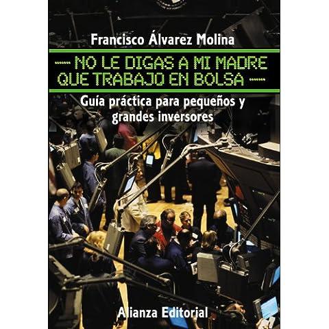 No le digas a mi madre que trabajo en Bolsa: Guía práctica para pequeños y grandes inversores (Libros Singulares