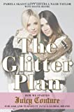 The Glitter Plan: How We Started Juicy Couture for 200 and Turned It into a Global Brand by Skaist-Levy, Pamela, Nash-Taylor, Gela, Moore, Booth (2014) Hardcover