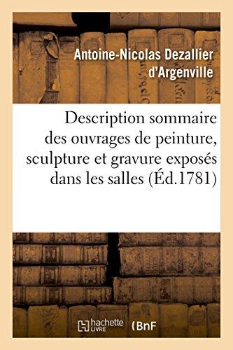 Description sommaire des ouvrages de peinture, sculpture et gravure exposés: dans les salles de l'Académie royale par Antoine-Nicolas Dezallier d'Argenville