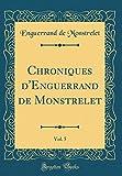 Chroniques D'Enguerrand de Monstrelet, Vol. 5 (Classic Reprint)