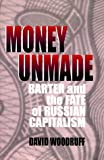 Image of Money Unmade: Barter and the Fate of Russian Capitalism