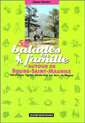 52 balades en famille à Bourg-Saint-Maurice : Val-d'Isère, Tignes, Sainte-Foy, Les Arcs, La Plagne