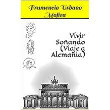 Vivir Soñando (Viaje a Alemania) (Spanish Edition)