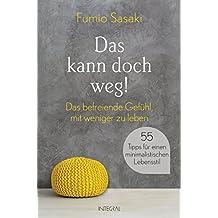 Das kann doch weg!: Das befreiende Gefühl, mit weniger zu leben. 55 Tipps für einen minimalistischen Lebensstil (German Edition)