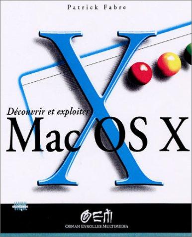 Découvrir et exploiter Mac OS X par Patrick Fabre