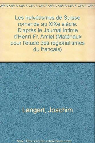 Les helvétismes de Suisse romande au XIXe siècle d'après le Journal intime d'Henri-Fr. Amiel par Joachim Lengert
