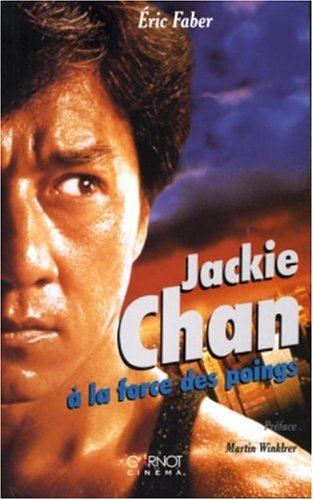 Jackie Chan : A la force des poings par Éric Faber