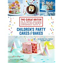 Great British Bake Off: Children's Party Cakes & Bakes (English Edition)