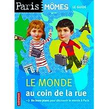 Le monde au coin de la rue : 80 bons plans pour découvrir le monde à Paris