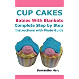 CupCakes  Babies with Blankets  Step by Step Instructions with Photo Guide (English Edition)