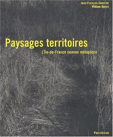 Paysages territoires. L'Ile-de-France comme métaphore par Jean-François Chevrier
