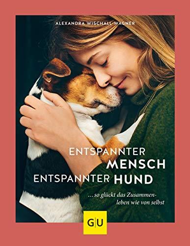 Entspannter Mensch - entspannter Hund...: ... so glückt das Zusammenleben wie von selbst (GU Tier Spezial) (Tier-ziele)