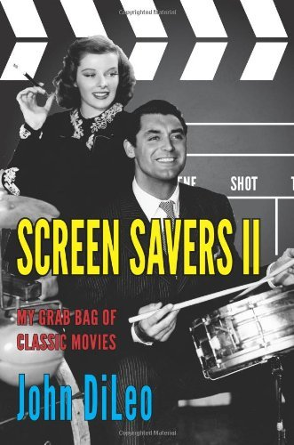 Screen Savers II: My Grab Bag of Classic Movies by John DiLeo (2012-05-01)