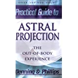 Practical Guide to Astral Projection: The Out of Body Experience