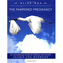 The Pampered Pregnancy Bliss Box: An Aromatherapy Kit for Wellness and Comfort by Valerie Ann Worwood (2004-04-26)