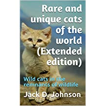Rare and unique cats of the world (Extended edition): Wild cats in the remnants of wildlife (English Edition)