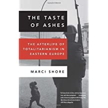The Taste of Ashes: The Afterlife of Totalitarianism in Eastern Europe by Marci Shore (2014-01-21)