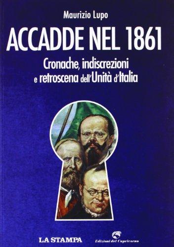 Accadde nel 1861. Cronache, indiscrezioni e retroscena dell'Unità d'Italia