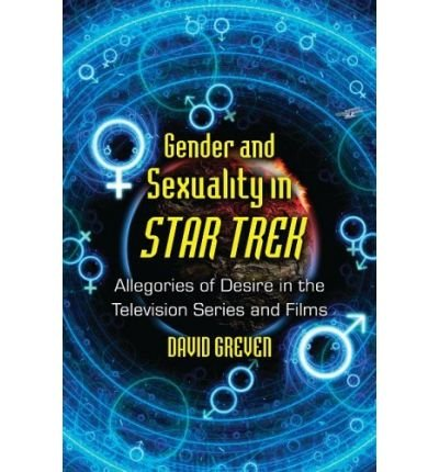 gender-and-sexuality-in-star-trek-allegories-of-desire-in-the-television-series-and-films-author-david-greven-sep-2009
