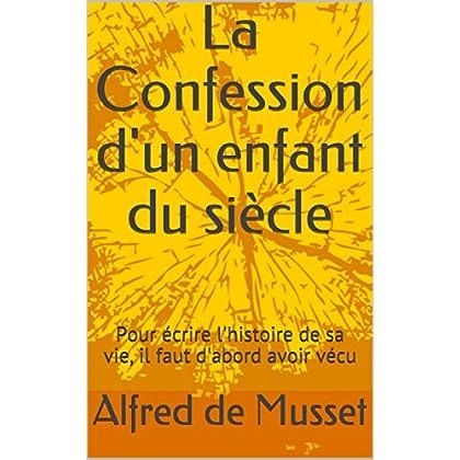 La Confession d'un enfant du siècle: Pour écrire l'histoire de sa vie, il faut d'abord avoir vécu