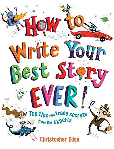 How to Write Your Best Story Ever!: Top Tips and Trade Secrets from the Experts by Christopher Edge (2016-08-01)