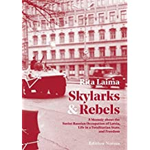Skylarks and Rebels: A Memoir about the Soviet Russian Occupation of Latvia, Life in a Totalitarian State, and Freedom (Edition Noema)